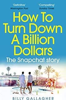 How to Turn Down a Billion Dollars: The Snapchat Story (English Edition)