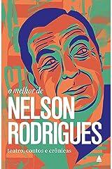 """O melhor de Nelson Rodrigues: Teatro, contos e crônicas (Coleção """"O melhor de"""") eBook Kindle"""