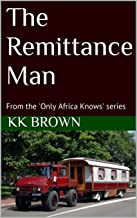 The Remittance Man: From the 'Only Africa Knows' series (English Edition)