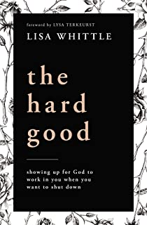 Sponsored Ad - The Hard Good: Showing Up for God to Work in You When You Want to Shut Down