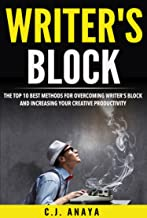 Writer's Block: The Top Ten Best Methods For Overcoming Writer's Block and Increasing Your Creative Productivity