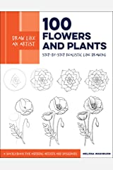 Draw Like an Artist: 100 Flowers and Plants: Step-by-Step Realistic Line Drawing * A Sourcebook for Aspiring Artists and Designers Kindle Edition