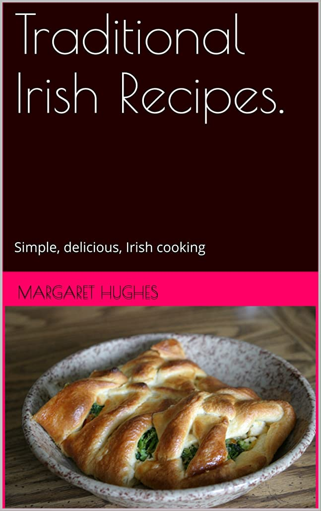 かりてアイザック突き出すTraditional Irish Recipes.: Simple, delicious, Irish cooking (English Edition)