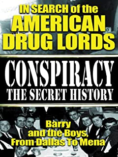 Conspiracy the Secret History: In Search of the American Drug Lords - Barry and The Boys From Dallas To Mena