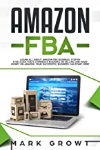 Amazon Fba: Learn all about Amazon FBA Business. Step by step Guide for E-Commerce Business on Selling and make Money on Amazon. Your Successful Business can Start Here (English Edition)