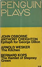 Epitaph for George Dillon by J. Osborne and A. Creighton. The Kitchen by Arnold Wesker. The Hamlet of Stepney Green by Bernard Kops (Penguin Plays)