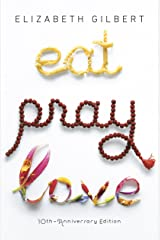 Eat Pray Love 10th-Anniversary Edition: One Woman's Search for Everything Across Italy, India and Indonesia Kindle Edition