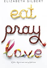 Eat Pray Love 10th-Anniversary Edition: One Woman's Search for Everything Across Italy, India and Indonesia