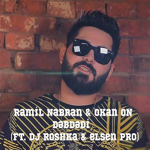 Amazon Com Dəbdədi Ramil Nabran Okan On Featuring Dj Roshka Elsen Pro Mp3 Downloads