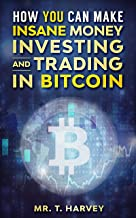 How YOU Can Make INSANE Money Investing and Trading in BITCOIN