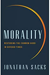 Morality: Restoring the Common Good in Divided Times Kindle Edition