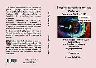 Épreuves  corrigées de physique Posées aux Concours  2017 et 2018: Polytechnique communs (CCP) Ponts et Mines Mathématiques et physique Technologie Physique et chimie (French Edition)