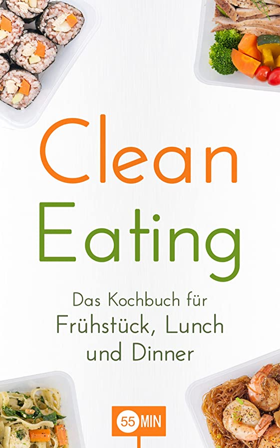 Clean Eating: Das Kochbuch für Frühstück, Lunch und Dinner (Clean Eating Rezepte, Clean Eating Das Kochbuch, Clean Eating Kochbuch, Kochbuch Clean Eating, ... Natürlich, Clean Eat) (German Edition)