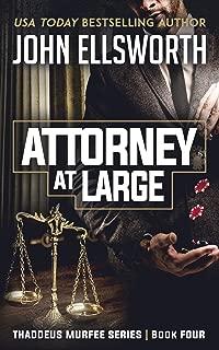 Attorney at Large: A Legal Thriller (Thaddeus Murfee Legal Thriller Series Book 4)