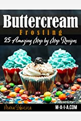 Best Buttercream Frosting: 25 Amazing Step by Step Recipes (Cookbook: Cake Decorating Book 2) Kindle Edition