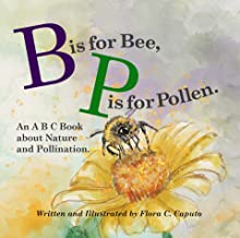B is for Bee. P is for Pollen.: An ABC book about Nature and Pollination.