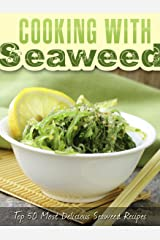 Cooking with Seaweed: A Seaweed Cookbook with the Top 50 Most Delicious Seaweed Recipes (Superfood Recipes 16) Kindle Edition
