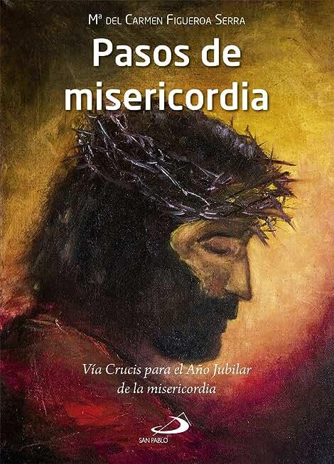 Pasos de misericordia: Vía Crucis para el Año Jubilar de la misericordia (Spanish Edition)