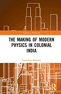 The Making of Modern Physics in Colonial India