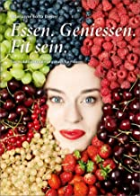 Essen. Geniessen. Fit sein.: Das Wohlfühl-Ernährungsbuch für Frauen (German Edition)