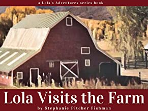 Lola Visits the Farm: An Adventure Through Story and Art: Art and Animal Bedtime Story for Kids (Lola's Adventures Book 2)...