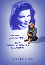 Growing Up Unacceptable: How Katharine Hepburn Rescued Me (English Edition)