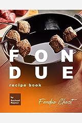 Fondue Recipe Book: Fondue Chest Kindle Edition