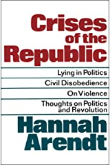 Crises of the Republic: Lying in Politics, Civil Disobedience, On Violence, Thoughts on Politics and Revolution Kindle Edition