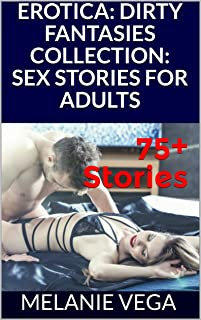 EROTICA: 75+ DIRTY FANTASIES COLLECTION: SEX STORIES FOR ADULTS, SEX STORIES FOR MEN, SEX STORIES FOR WOMEN: WIFE SHARING, ROUGH TABOO, EXPLICIT UNIFORM DOMINATION, BDSM TIED UP, CUCKOLD, BISEXUAL