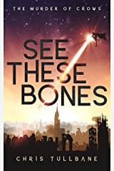 See These Bones: A Post-Apocalyptic Superhero Novel (The Murder of Crows Book 1) Kindle Edition