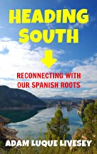Heading South: Reconnecting with our Spanish Roots (English Edition)