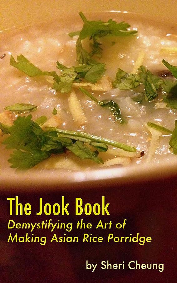 要求電気技師趣味The Jook Book: Demystifying the Art of Making Asian Rice Porridge (English Edition)