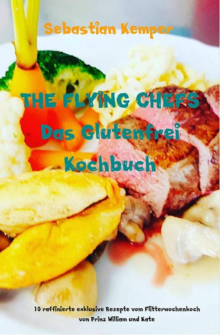 THE FLYING CHEFS Das Glutenfrei Kochbuch: 10 raffinierte exklusive Rezepte vom Flitterwochenkoch von Prinz William und Kate (THE FLYING CHEFS Themenkochbücher 3) (German Edition)