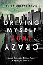 Driving Myself (Un)Crazy: Moving Through Social Anxiety (A Work in Progress)