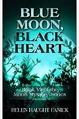 Blue Moon, Black Heart (Moon Mystery Series Book 6) Kindle Edition