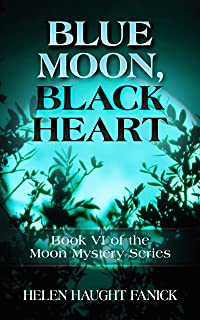 Blue Moon, Black Heart: Book VI of the Moon Mystery Series