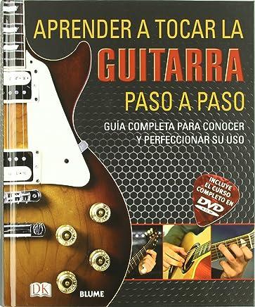Aprender a tocar la guitarra paso a paso : guía completa para conocer y perfeccionar su