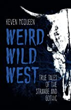 Weird Wild West: True Tales of the Strange and Gothic