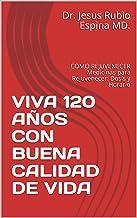VIVA 120 AÑOS  CON  BUENA CALIDAD DE VIDA: COMO REJUVENECER Medicinas para Rejuvenecer: Dosis y Horario (salud nº 1) (Span...