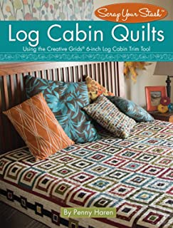 Log Cabin Quilts: Using the Creative Grids(R) 6-inch Log Cabin Trim Tool (Landauer) Perfect Blocks from Your Scraps & Stash, plus Projects for Quilts, Pillows, Table Toppers, & More (Scrap Your Stash)