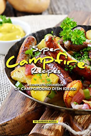 Super Campfire Recipes:  A Complete Cookbook of Campground Dish Ideas! (English Edition)