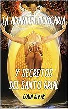 LA AMANITA MUSCARIA: Y SECRETOS DEL SANTO GRIAL (Spanish Edition)