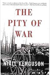 The Pity of War: Explaining World War I Kindle Edition
