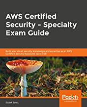 AWS Certified Security - Specialty Exam Guide: Build your cloud security knowledge and expertise as an AWS Certified Security Specialist (SCS-C01)