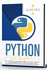 Python Programming : The Easiest Python Crash Course to Go Deep Through The Main Applications As Web Development, Data Analysis, And Data Science Including Machine Learning (computer science Book 1) Kindle Edition