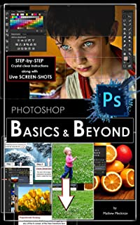 Photoshop: BASICS and BEYOND in Adobe Photoshop cc (VERY BASICS, BASICS and BEYOND BASICS in photoshop cc, photoshop 2015, graphic design, digital photography, ... beginners guide Book 1) (English Edition)
