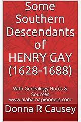 Some Southern Descendants of HENRY GAY (1628-1688) (Alabama Pioneer Descendants) Kindle Edition