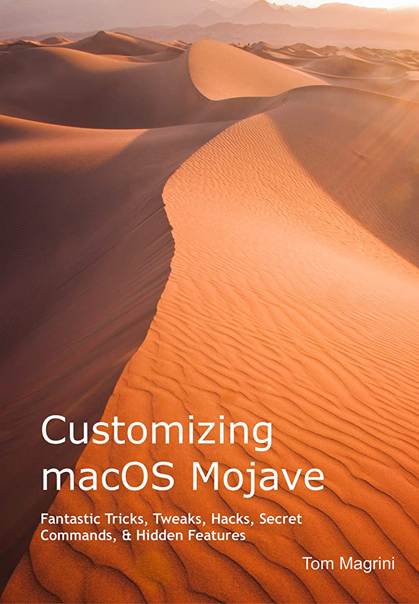 追い出す壊滅的な排他的Customizing macOS Mojave: Fantastic Tricks, Tweaks, Hacks, Secret Commands, & Hidden Features (English Edition)
