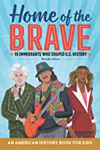 Home of the Brave: An American History Book for Kids 15 Immigrants Who Shaped U.S. History