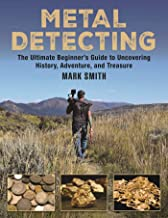 Metal Detecting: The Ultimate Beginner's Guide to Uncovering History, Adventure, and Treasure
